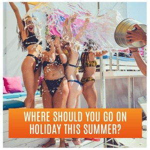 Where Should You Go On Holiday This Summer? Bucket of water thrown over four girls